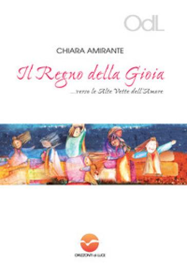 Il regno della gioia... Verso le alte vette dell'amore - Chiara Amirante   Thecosgala.com