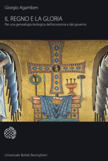 Il regno e la gloria. Per una genealogia teologica dell'economia e del governo. Homo sacer - Giorgio Agamben | Rochesterscifianimecon.com