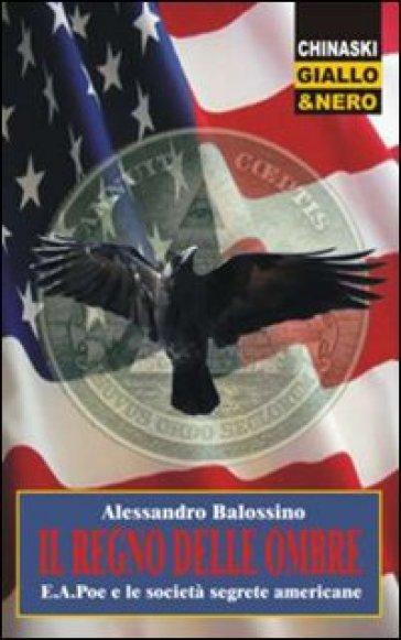 Il regno delle ombre. E. A. Poe e le società segrete americane - Alessandro Balossino | Rochesterscifianimecon.com