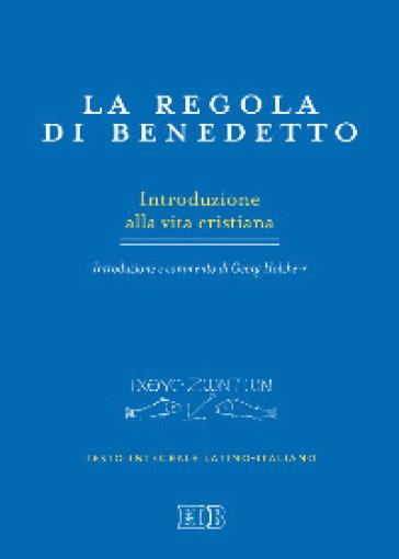 La regola di Benedetto. Introduzione alla vita cristiana. Introduzione e commento. Testo latino a fronte - Monache benedettine dell'abbazia «Mater Ecclesiae» |