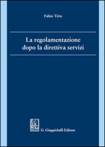 La regolamentazione dopo la direttiva servizi - Fabio Tirio |