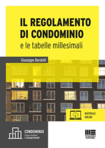 Il regolamento e le tabelle millesimali. Con aggiornamento online - Giuseppe Bordolli |