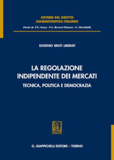 La regolazione indipendente dei mercati. Tecnica, politica e democrazia - Eugenio Bruti Liberati | Ericsfund.org