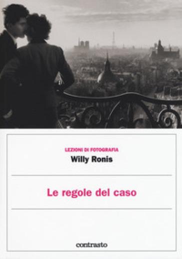 Le regole del caso. Ediz. illustrata - Willy Ronis  