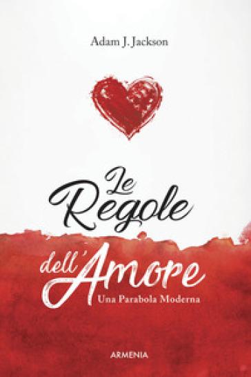 Le regole dell'amore. Una parabola moderna - Adam J. Jackson pdf epub
