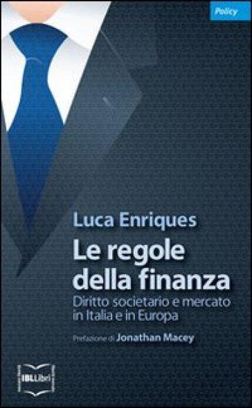 Le regole della finanza. Diritto societario e mercato in Italia e in Europa - Luca Enriques | Rochesterscifianimecon.com