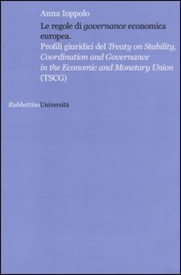 Le regole di «governance» economica europea. Profili giuridici del Treaty on Stability, Coordination and Governance in the Economic and Monetary Union (TSCG)
