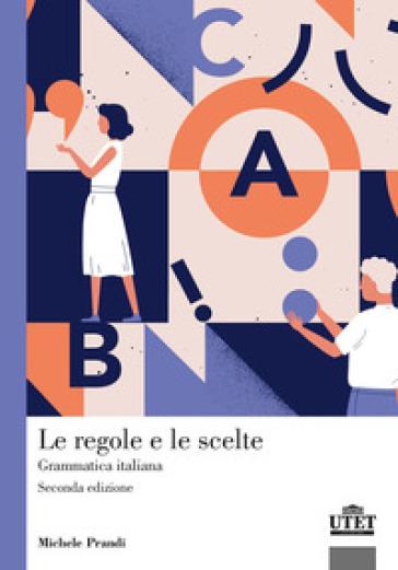 Le regole e le scelte. Grammatica italiana - Michele Prandi  