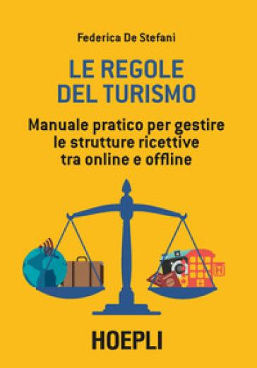 Le regole del turismo. Manuale pratico per gestire le strutture ricettive tra online e offline - Federica De Stefani | Jonathanterrington.com