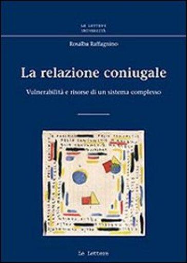 La relazione coniugale. Vulnerabilità e risorse di un sistema complesso - Rosalba Raffagnino | Kritjur.org
