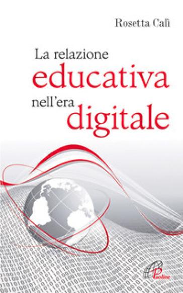 La relazione educativa nell'era digitale - Rosetta Calì |