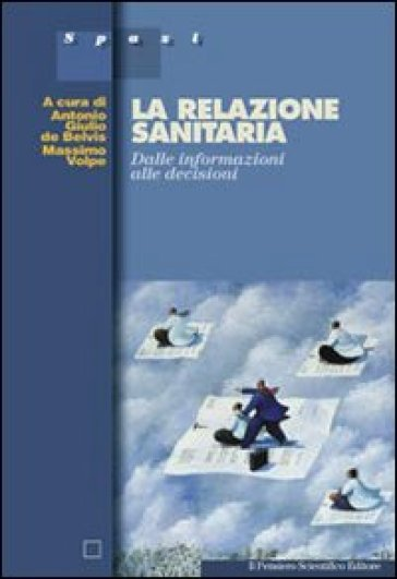 La relazione sanitaria. Dalle informazioni alle decisioni - Antonio Giulio De Belvis |