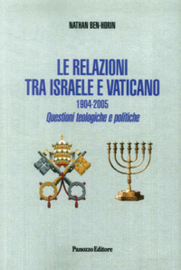 Le relazioni tra Israele e Vaticano. 1904-2005. Questioni teologiche e politiche - Nathan Ben Horin |