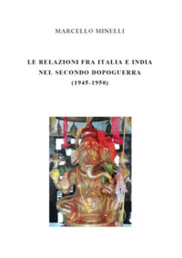 Le relazioni fra Italia e India nel secondo dopoguerra (1945-1950) - Marcello Minelli  