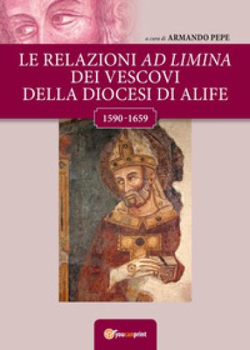 Le relazioni ad Limina dei vescovi della diocesi di Alife (1590-1659) - A. Pepe  