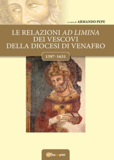 Le relazioni ad limina dei vescovi della diocesi di Venafro (1597- 1631) - A. Pepe  