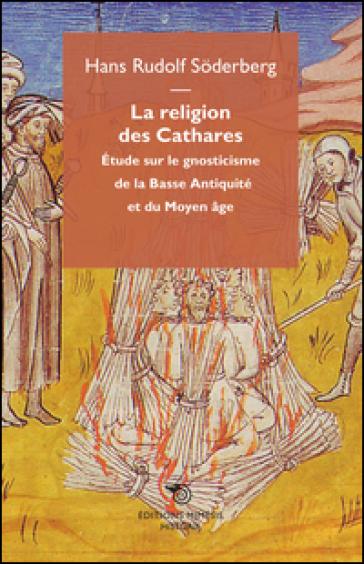 La religion des cathares. Etude sur le gnosticisme de la basse antiquitè et du moyen age - Hans R. Soderberg | Kritjur.org