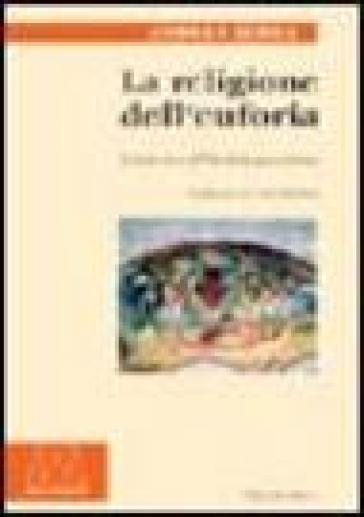 La religione dell'euforia. Il vicolo cieco dell'Occidente post cristiano - Andrea Serra | Kritjur.org