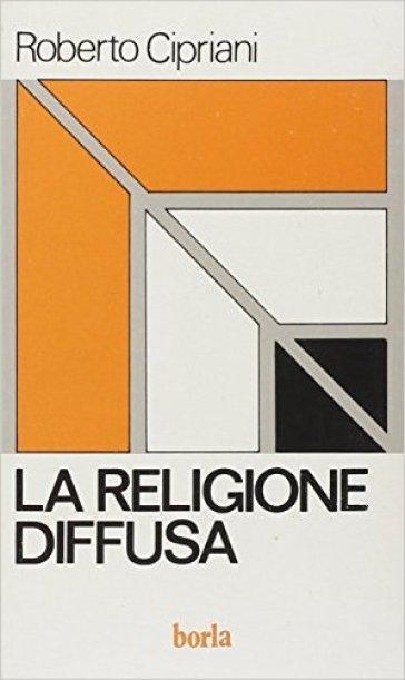 La religione diffusa. Teoria e prassi - Roberto Cipriani   Jonathanterrington.com