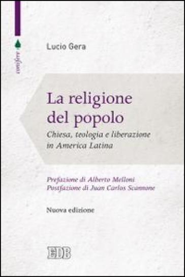 La religione del popolo. Chiesa, teologia e liberazione in America Latina - Lucio Gera | Rochesterscifianimecon.com