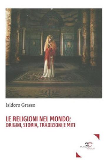 Le religioni nel mondo. Origini, storia, tradizioni e miti - Isidoro Grasso |