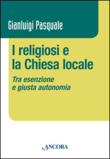I religiosi e la Chiesa locale. Tra esenzione e giusta autonomia - Gianluigi Pasquale | Kritjur.org