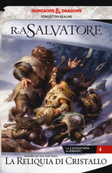 La reliquia di cristallo. La leggenda di Drizzt. Forgotten Realms. 4. - R. A. Salvatore  