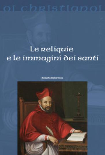 Le reliquie e le immagini dei santi - Bellarmino Roberto (san) | Kritjur.org