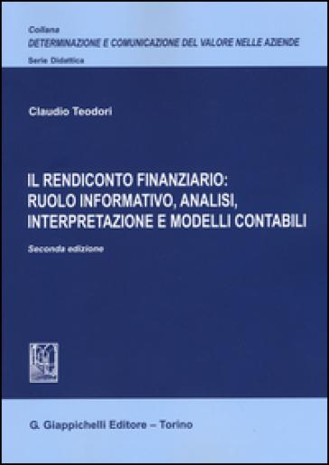 Il rendiconto finanziario: ruolo informativo, analisi, interpretazione e modelli contabili - Claudio Teodori |