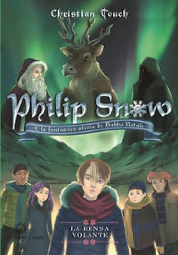 La renna volante. Philip Snow e la fantastica storia di Babbo Natale - Christian Touch   Jonathanterrington.com
