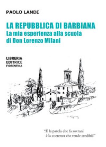 La repubblica di Barbiana. La mia esperienza alla scuola di don Lorenzo Milani - Paolo Landi | Kritjur.org