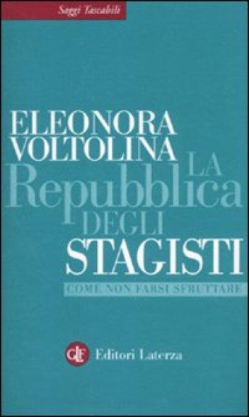 La repubblica degli stagisti. Come non farsi sfruttare - Eleonora Voltolina |
