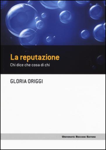 La reputazione. Chi dice che cosa di chi - Gloria Origgi | Ericsfund.org