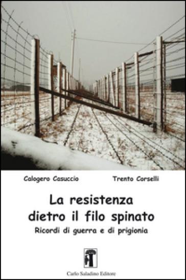 La resistenza dietro il filo spinato. Ricordi di guerra e di prigionia - Calogero Casuccio   Jonathanterrington.com