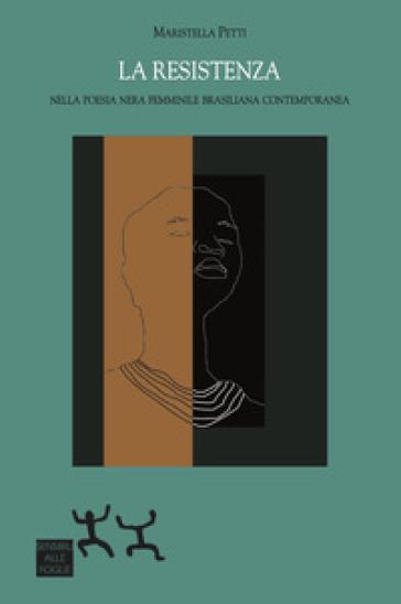La resistenza. Nella poesia nera femminile brasiliana contemporanea - Maristella Petti | Thecosgala.com