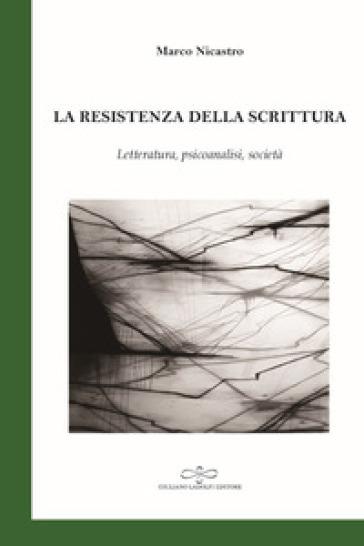 La resistenza della scrittura. Letteratura, psicoanalisi, società