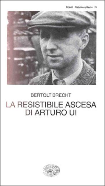 La resistibile ascesa di Arturo Ui - Bertolt Brecht |