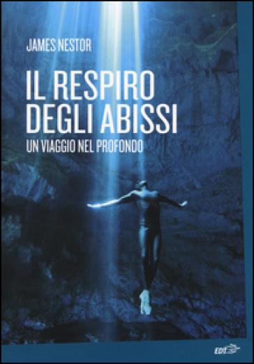 Il respiro degli abissi. Un viaggio nel profondo - James Nestor | Thecosgala.com