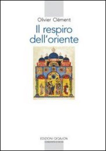 Il respiro dell'Oriente. Il volto dell'ortodossia nella storia - Olivier Clement |