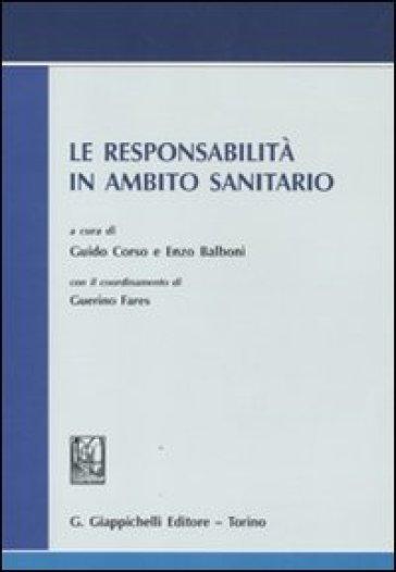 Le responsabilità in ambito sanitario. Atti del convegno svoltosi il 13 luglio 2009 in Roma presso l'Accademia nazionale dei Lincei - G. Corso   Rochesterscifianimecon.com
