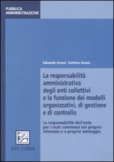 La responsabilità amministrativa degli enti collettivi e la funzione dei modelli organizzativi, di gestione e controllo - Eduardo Grassi pdf epub