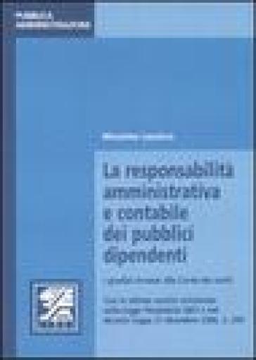 La responsabilità amministrativa e contabile dei pubblici dipendenti. I giudizi innanzi alla Corte dei conti - Massimo Lasalvia |