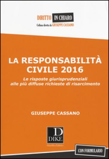 La responsabilità civile 2016. Le risposte giurisprudenziali alle più diffuse richieste di risarcimento. Con formulario - Giuseppe Cassano |