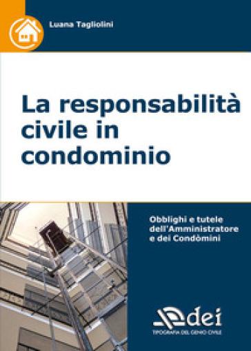 La responsabilità civile in condominio - Luana Tagliolini |