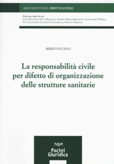 La responsabilità civile per difetto di organizzazione delle strutture sanitarie - Mirko Faccioli | Jonathanterrington.com