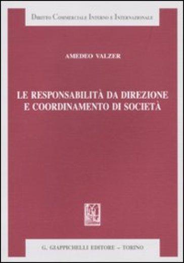 Le responsabilità da direzione e coordinamento di società - Amedeo Valzer   Rochesterscifianimecon.com