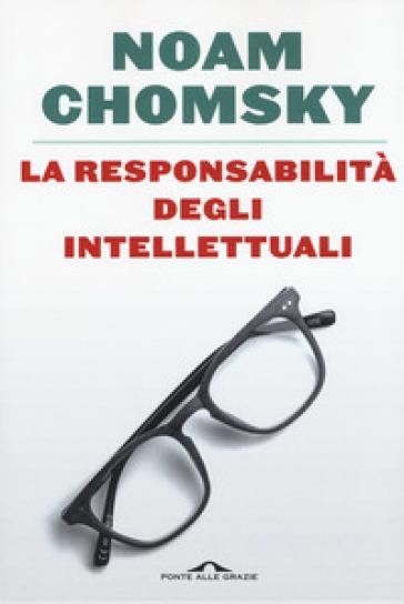 La responsabilità degli intellettuali - Noam Chomsky |
