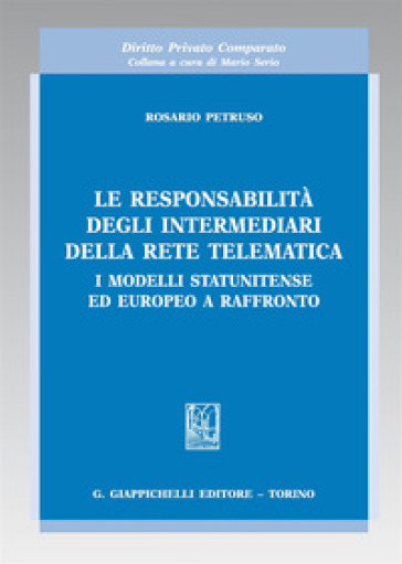 Le responsabilità degli intermediari della rete telematica. I modelli statunitense ed europeo a raffronto - Rosario Petruso |