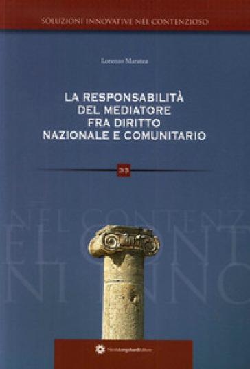 La responsabilità del mediatore nelle controversie civili e suggestioni di diritto comunitario - Lorenzo Maratea |