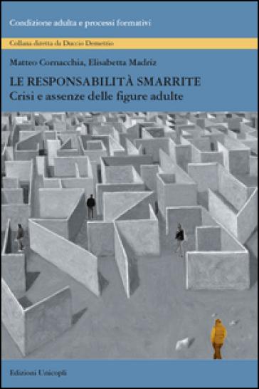 Le responsabilità smarrite. Crisi e assenze delle figure adulte - Matteo Cornacchia | Thecosgala.com